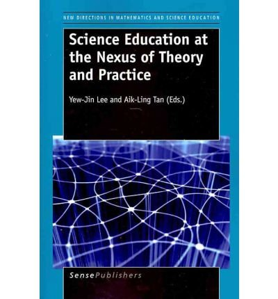 Read Online Science Education at the Nexus of Theory and Practice (New Directions in Mathematics and Science Education) (Paperback) - Common PDF ePub ebook