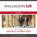 Philosophy Talk, Vol. 1 Speech by Ken Taylor, John Perry Narrated by Ken Taylor, John Perry