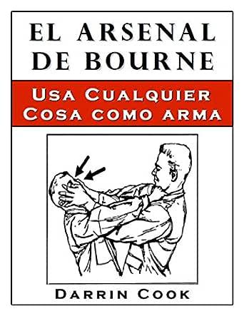 El Arsenal de Bourne: Usa Cualquier Cosa Como Arma eBook: Cook, Darrin: Amazon.es: Tienda Kindle