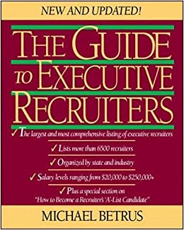 The Guide to Executive Recruiters, New and Updated Edition