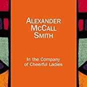 In the Company of Cheerful Ladies: The No. 1 Ladies' Detective Agency, Book 6 | Alexander McCall Smith