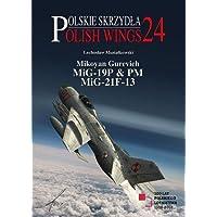 Mikoyan Gurevich MIG-19P & PM, MIG-21F-13 (Polish Wings, Band 24)