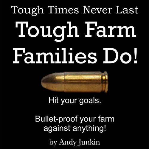 Andy White - Tough Times Never Last, Tough Farm Families Do!: Hit Your Goals. Bulletproof Your Farm Against Anything! (Black/White Version)