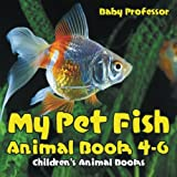 My Pet Fish - Animal Book 4-6 | Children s Animal Books