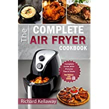 Air Fryer Cookbook: The Complete Air Fryer Cookbook: Best and Delicious Recipes by Air Fryer in Cookbook for Your Health and Life (Air Fryer for All 1)