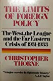 img - for The Limits of Foreign Policy (The West, the League and the Far Eastern Crisis of 1931-1933) book / textbook / text book