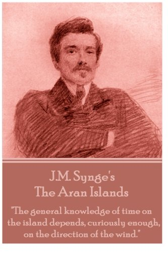 J.M. Synge - The Aran Islands: The general knowledge of time on the island depends, curiously enough, on the direction of the wind.