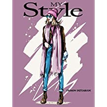 My Style: The Fashion Design Sketchbook: Over 170 Pages Of Blank Figure Templates for Designing Looks and Building Your Portfolio