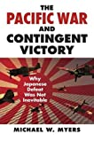 The Pacific War and Contingent Victory: Why Japanese Defeat Was Not Inevitable (Modern War Studies (Hardcover))