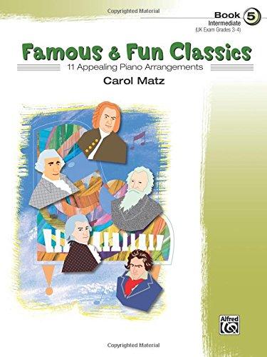Famous & Fun Classics, Book 5 (Intermediate): 11 Appealing Piano Arrangements