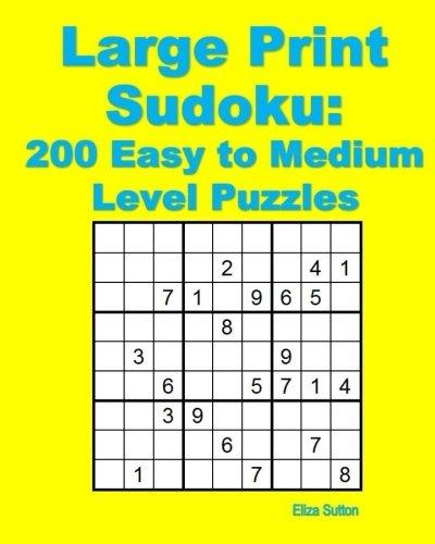 Large Print Sudoku 200 Easy To Medium Level Puzzles Eliza Sutton