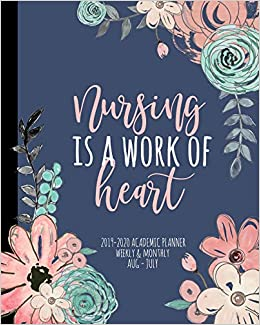 Academic Calendar For 2014-2020 Nursing Is A Work Of Heart 2019 2020 Academic Planner Weekly And
