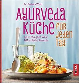 Ayurveda-Küche für jeden Tag: Ayurveda goes West: 120 einfache ...