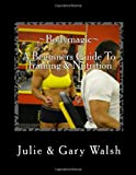 Bodymagic - a Beginners Guide to Training and Nutrition, Gary Walsh and Julie Walsh, 1494844451