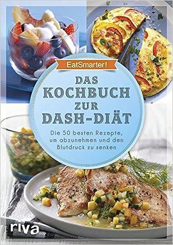 Das Kochbuch zur DASH-Diät: Die 50 besten Rezepte, um abzunehmen und ...