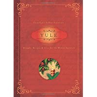 Yule: Rituals, Recipes and Lore for the Winter Solstice