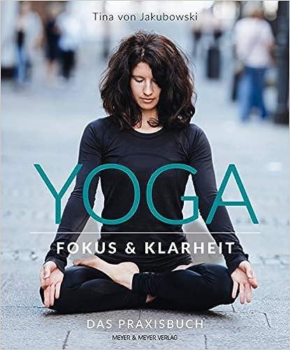 Yoga - Fokus und Klarheit: Das Praxisbuch