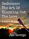 Gedanken: the art of blanking out the love