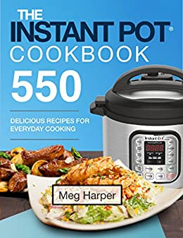 Instant Pot® Cookbook: 550 Delicious Recipes for Everyday Cooking by [Harper, Meg]