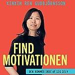 Find motivationen: Den kommer ikke af sig selv   Xinxin Ren Gudbjörnsson