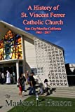 img - for A History of St. Vincent Ferrer Catholic Church Sun City/Menifee California 1963 - 2017 book / textbook / text book