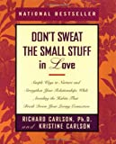 img - for Don't Sweat the Small Stuff in Love: Simple Ways to Nurture and Strengthen Your Relationships (Don't Sweat the Small Stuff Series) book / textbook / text book