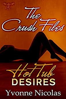 Hot Tub Desires (The Crush Files Book 1) by [Nicolas, Yvonne]