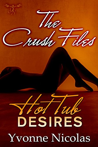 Search : Hot Tub Desires (The Crush Files Book 1)