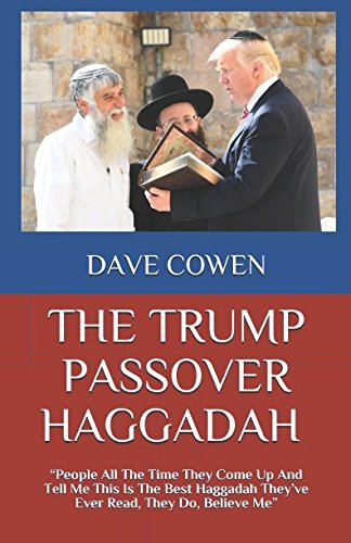 "THE TRUMP PASSOVER HAGGADAH: ""People All The Time They Come Up And Tell Me This Is The Best Haggadah They've Ever Read, They Do, Believe Me"" cover"