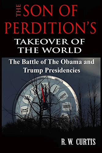 The Son of Perditions Takeover Of The World!  The Battle Of The Obama & Trump Presidencies (Obama And The Mark Of The Beast)
