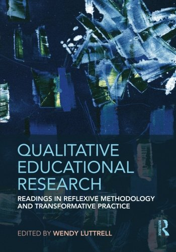 Qualitative Educational Research: Readings in Reflexive Methodology and Transformative Practice