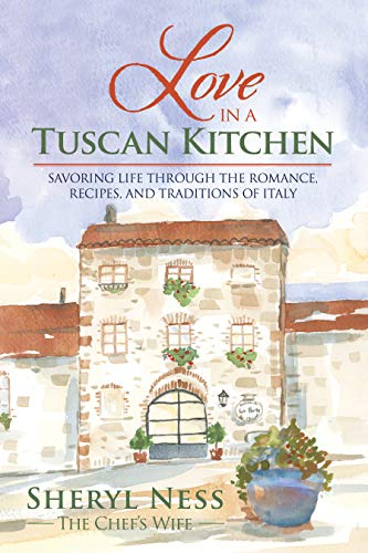 (Love in a Tuscan Kitchen: Savoring Life through the Romance, Recipes, and Traditions of Italy)