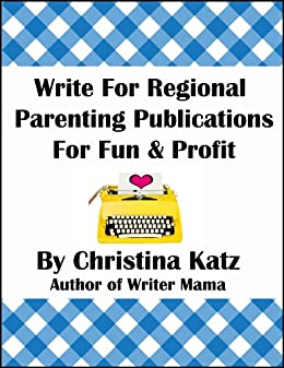 Write For Regional Parenting Publications For Fun & Profit: A Step-By-Step Guide For Beginners (English Edition) por [Katz, Christina]
