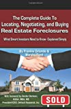img - for The Complete Guide to Locating, Negotiating, and Buying Real Estate Foreclosures: What Smart Investors Need to Know - Explained Simply book / textbook / text book