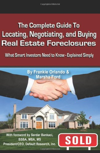 The Complete Guide to Locating, Negotiating, and Buying Real Estate Foreclosures: What Smart Investors Need to Know - Ex