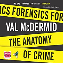 Forensics: The Anatomy of Crime Audiobook by Val McDermid Narrated by Sarah Barron