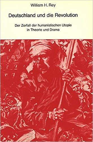 Book Deutschland Und Die Revolution: Der Zerfall Der Humanistischen Utopie in Theorie Und Drama