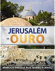 Jerusalém de Ouro: A Cidade Eterna