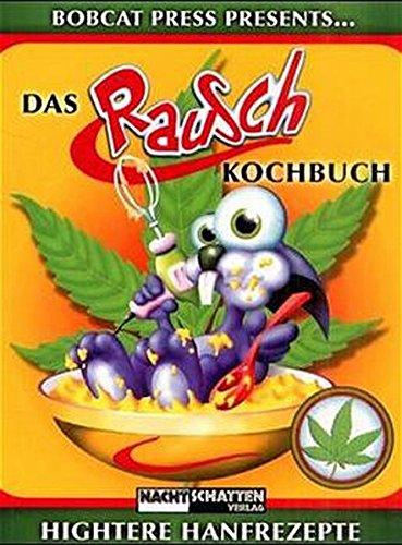 Das Rauschkochbuch: Hightere Hanfrezepte Taschenbuch – 1. Januar 2015 Bobcat Bernd M Schuldes Nachtschatten Verlag 3907080556