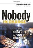 Nobody in Charge: Essays on the Future of Leadership: 1st (First) Edition