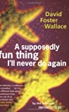 Front cover for the book A Supposedly Fun Thing I'll Never Do Again by David Foster Wallace