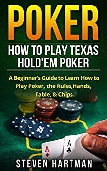 Poker: How to Play Texas Hold'em Poker: A Beginner's Guide