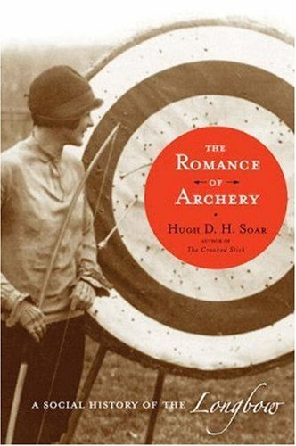 The Romance of Archery: A Social History of the Longbow by Hugh D. H. Soar (2008-12-15)
