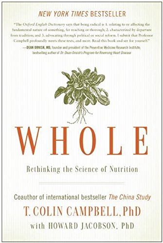 Whole: Rethinking the Science of Nutrition (Nutrition)