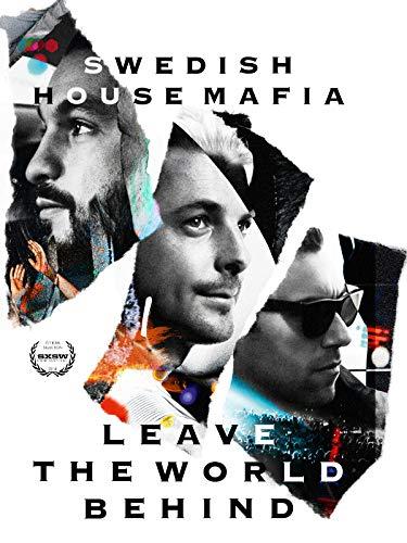 Leave The World Behind (Swedish House Mafia Leave The World Behind Documentary)