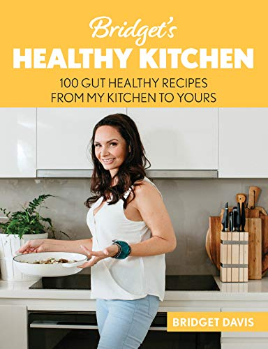 Bridget's Healthy Kitchen: 100 Gut Healthy Recipes From My Kitchen To Yours (Healthy Ebooks)