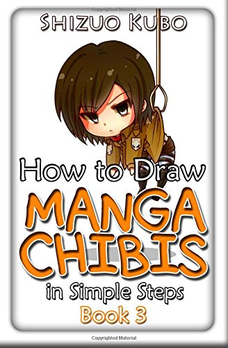 How to Draw Manga Chibis in Simple Steps (Book 3): Kawaii Japanese Anime Drawing Book for Beginners (Cute Anime Drawing Guide) (Volume 3)