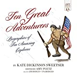 Ten Great Adventurers: Biographies of Ten Amazing Explorers (Amy Puetz Collection)