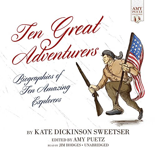 Ten Great Adventurers: Biographies of Ten Amazing Explorers (Amy Puetz Collection) by Jim Hodges Productions, Made for Success, Inc. and Blackstone Audio