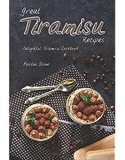 Great Tiramisu Recipes: Delightful Tiramisu Cookbook